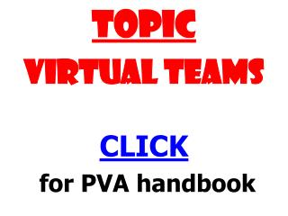 TOPIC VIRTUAL TEAMS CLICK  for  PVA  handbook