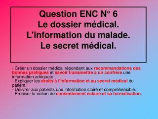 Question ENC N° 6  Le dossier médical. L'information du malade.  Le secret médical.