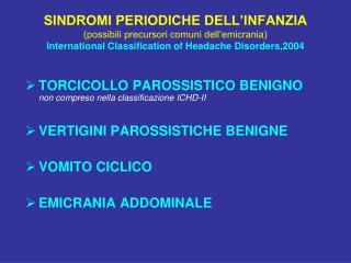 TORCICOLLO PAROSSISTICO BENIGNO        non compreso nella classificazione ICHD-II