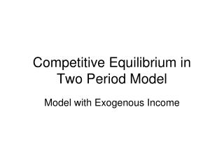 Competitive Equilibrium in Two Period Model