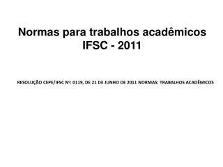 RESOLUÇÃO CEPE/IFSC N o : 0119, DE 21 DE JUNHO DE 2011 NORMAS: TRABALHOS ACADÊMICOS