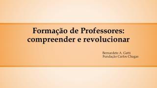 Formação de Professores: compreender e revolucionar