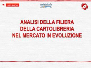 ANALISI DELLA FILIERA  DELLA CARTOLIBRERIA  NEL MERCATO IN EVOLUZIONE