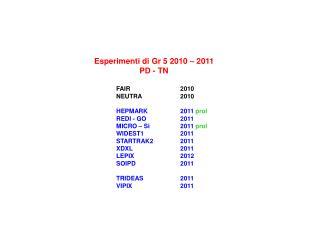 Esperimenti di Gr 5 2010 – 2011 PD - TN FAIR  2010 NEUTRA  2010 HEPMARK  2011  prol