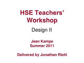 HSE Teachers' Workshop Jean Kampe Summer 2011 Delivered by Jonathan  Riehl