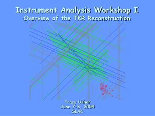 Instrument Analysis Workshop I Overview of the TKR Reconstruction