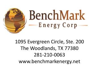 1095 Evergreen Circle, Ste. 200 The Woodlands, TX 77380 281-210-0063 benchmarkenergy