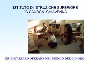 "ISTITUTO DI ISTRUZIONE SUPERIORE ""C.CAURGA"" CHIAVENNA"