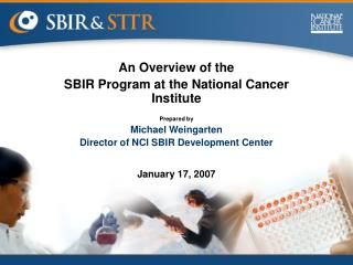 An Overview of the  SBIR Program at the National Cancer Institute Prepared by Michael Weingarten