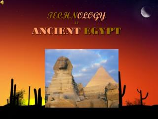 TECHN OLOGY IN ANCIENT EGYPT