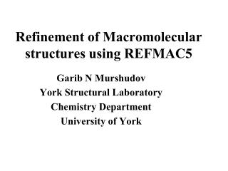 Refinement of Macromolecular structures using REFMAC5