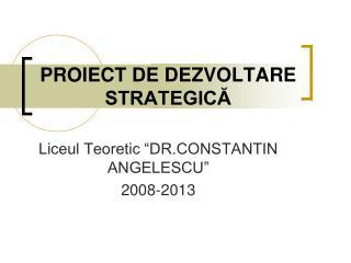 PROIECT DE DE ZVOLTARE STRATEGICĂ