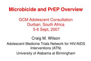Microbicide and PrEP Overview GCM Adolescent Consultation Durban, South Africa  5-6 Sept, 2007