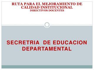 RUTA PARA EL MEJORAMIENTO DE CALIDAD INSTITUCIONAL DIRECTIVOS DOCENTES