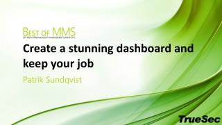 Create  a  stunning dashboard  and  keep your job