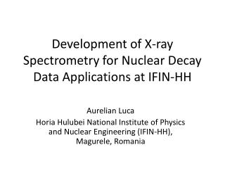 Development of X-ray Spectrometry for Nuclear Decay Data Applications at IFIN-HH