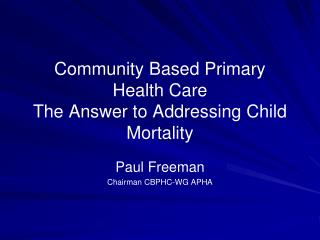 Community Based Primary Health Care The Answer to Addressing Child Mortality