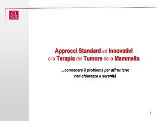 Approcci Standard  ed  Innovativi  alla  Terapia  del  Tumore  della  Mammella