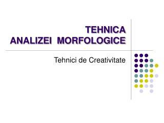 TEHNICA ANALIZEI  MORFOLOGICE