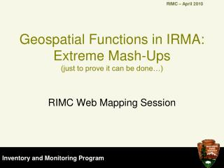 Geospatial Functions in IRMA: Extreme Mash-Ups just to prove it can be done