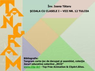 Înv. Ioana Tătaru  ŞCOALA CU CLASELE I – VIII NR. 12 TULCEA