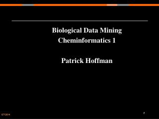 Biological Data Mining  Cheminformatics 1 Patrick Hoffman