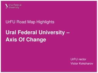 UrFU Road  Map  Highlights Ural Federal University –  Axis Of Change