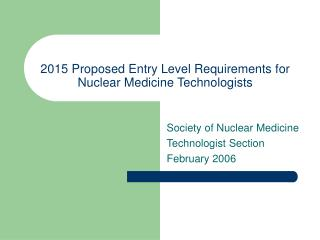 2015 Proposed Entry Level Requirements for Nuclear Medicine Technologists