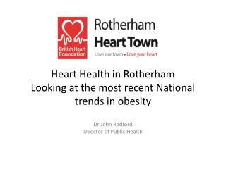 Heart Health in Rotherham Looking at the most recent National trends in obesity