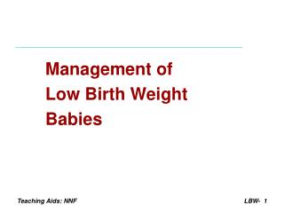 Management of  Low Birth Weight  Babies