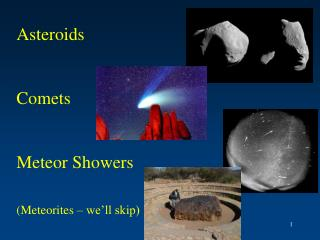 Asteroids Comets Meteor Showers (Meteorites – we'll skip)