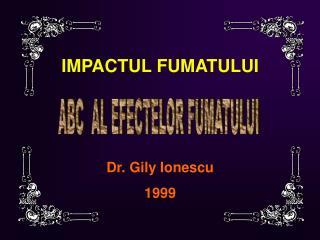 IMPACTUL FUMATULUI Dr. Gily Ionescu 1999