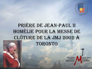 Pri ère de Jean-Paul II Homélie pour la messe de clôture de la JMJ 2002 à Toronto