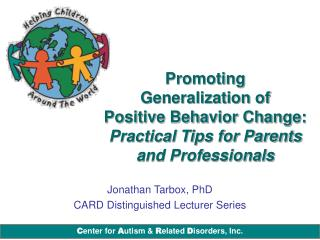 Promoting  Generalization of  Positive Behavior Change:  Practical Tips for Parents and Professionals