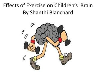 Effects of Exercise on Children's  Brain By Shanthi Blanchard