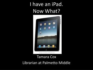 I have an  iPad . Now What?