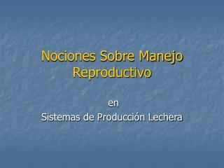 Nociones Sobre Manejo Reproductivo