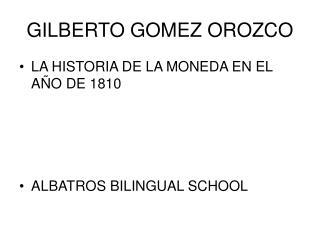 GILBERTO GOMEZ OROZCO
