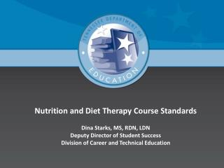 Nutrition and Diet Therapy Course Standards Dina Starks, MS, RDN, LDN