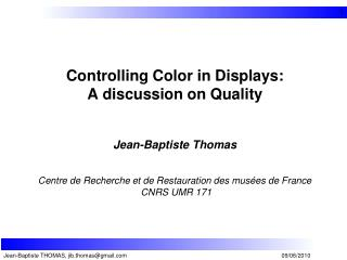 Controlling Color in Displays: A discussion on Quality Jean-Baptiste Thomas