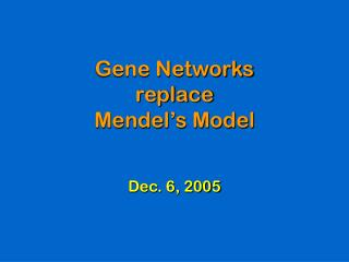Gene Networks replace Mendel's Model