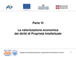 Parte VI La  valorizzazione economica dei diritti  di  Proprietà Intellettuale