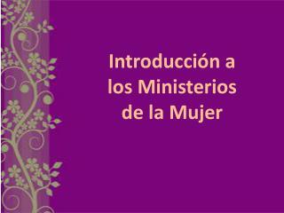 Introducci�n a los Ministerios de la Mujer