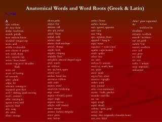 Anatomical Words and Word Roots (Greek & Latin) a - azyg A a(n)- without ab- away from