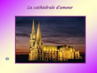La cathédrale d'amour