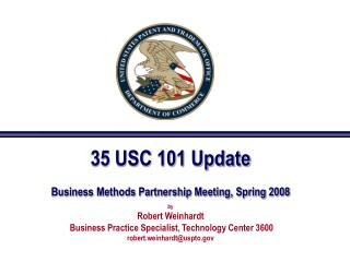 35 USC 101 Update Business Methods Partnership Meeting, Spring 2008 by Robert Weinhardt