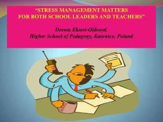 """ STRESS MANAGEMENT MATTERS FOR BOTH SCHOOL LEADERS AND TEACHERS""  Dorota Ekiert-Oldroyd,"