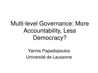 Multi-level Governance: More Accountability, Less Democracy