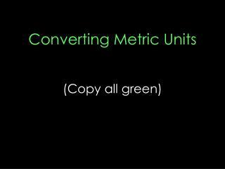 Converting Metric Units (Copy all green)