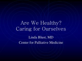 Are We Healthy?   Caring for Ourselves